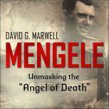 "Mengele Unmasking the ""Angel of Death"", David G. Marwell"