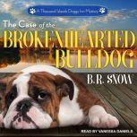 The Case of the Brokenhearted Bulldog, B.R. Snow