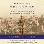 Hero of the Empire The Boer War, a Daring Escape, and the Making of Winston Churchill, Candice Millard
