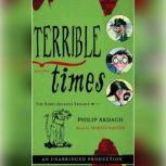 Terrible Times The Eddie Dickens Trilogy Book Three, Philip Ardagh