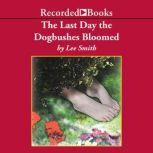 The Last Day the Dogbushes Bloomed, Lee Smith