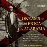 Dreams of Africa in Alabama The Slave Ship Clotilda and the Story of the Last Africans Brought to America, Sylviane A. Diouf