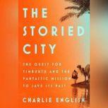 The Storied City The Quest for Timbuktu and the Fantastic Mission to Save Its Past, Charlie English