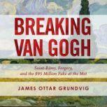Breaking van Gogh Saint-Rémy, Forgery, and the $95 Million Fake at the Met, James Ottar Grundvig