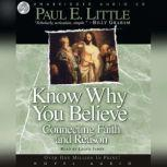 Know Why You Believe Connecting Faith and Reason, Paul E. Little