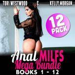 Anal MILFs Mega Bundle 12-Pack : Books 1 - 12 (Anal Sex Erotica MILF Erotica), Tori Westwood