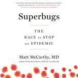Superbugs The Race to Stop an Epidemic, Matt McCarthy