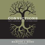 Convictions How I Learned What Matters Most, Marcus J. Borg