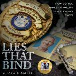 Lies That Bind: How Do You Arrest Somebody That Doesn't Exist?, Craig J. Smith