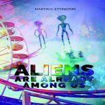 Aliens are Already Among Us, Martin K. Ettingotn