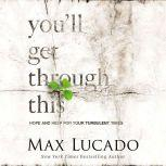 You'll Get Through This Hope and Help for Your Turbulent Times, Max Lucado