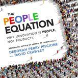 The People Equation Why Innovation Is People, Not Products, Deborah Perry Piscione