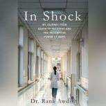 In Shock My Journey from Death to Recovery and the Redemptive Power of Hope, Dr. Rana Awdish