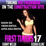 Taking His Thickness On The Construction Site : First Timers 17 (Rough Sex Virgin Erotica Alpha Male Erotica), Kimmy Welsh
