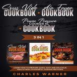 Sous Vide Cookbook + Air Fryer Cookbook + Power Pressure Cooker XL Cookbook 3 In 1 – Learn How to Prepare Quick, Easy and Delicious Meals from 3 Powerful Cooking Methods, Charles Warner