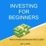 Investing for Beginners How to Invest and Become Rich in 2020, Jay Lorin