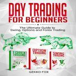 Day Trading for Beginners The Ultimate Guide to Swing, Options and Forex Trading, Gekko Fox