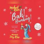 Bah! Humbug! A Magical Retelling of Charles Dickens' A Christmas Carol, Michael Rosen