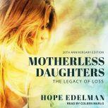 Motherless Daughters The Legacy of Loss, 20th Anniversary Edition, Hope Edelman