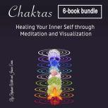 Chakras Healing Your Inner Self through Meditation and Visualization, Jessica Evans