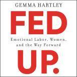 Fed Up Emotional Labor, Women, and the Way Forward, Gemma Hartley