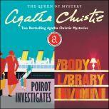 Poirot Investigates & The Body in the Library Two Bestselling Agatha Christie Novels in One Great Audiobook, Agatha Christie
