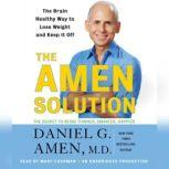 The Amen Solution The Brain Healthy Way to Lose Weight and Keep It Off, Daniel G. Amen, M.D.