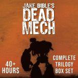 Dead Mech: Complete Trilogy Box Set A Military Scifi Action Adventure with Mechs in a Zombie Apocalypse, Jake Bible