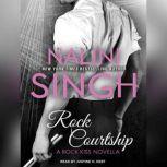 Rock Courtship A Rock Kiss Novella, Nalini Singh