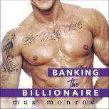 Banking the Billionaire , Max Monroe