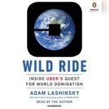 Wild Ride Inside Uber's Quest for World Domination, Adam Lashinsky