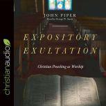 Expository Exultation Christian Preaching as Worship, John Piper