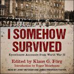 I Somehow Survived Eyewitness Accounts from World War II, Klaus G. Forg