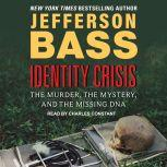 Identity Crisis The Murder, the Mystery, and the Missing DNA, Jefferson Bass