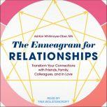 The Enneagram for Relationships Transform Your Connections with Friends, Family, Colleagues, and in Love, MA Whitmoyer-Ober