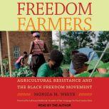 Freedom Farmers Agricultural Resistance and the Black Freedom Movement, Monica M. White