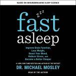 Fast Asleep Improve Brain Function, Lose Weight, Boost Your Mood, Reduce Stress, and Become a Better Sleeper, Dr Michael Mosley