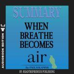 Summary of When Breath Becomes Air by Paul Kalanithi, Readtrepreneur Publishing