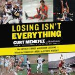 Losing Isn't Everything The Untold Stories and Hidden Lessons Behind the Toughest Losses in Sports History, Curt Menefee