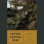 Saving Central Park A History and a Memoir, Elizabeth Barlow Rogers