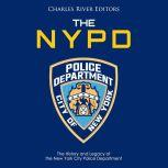 NYPD, The: The History and Legacy of the New York City Police Department, Charles River Editors