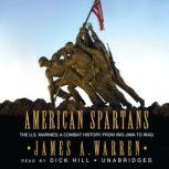 American Spartans The U.S. Marines in Combat, from Iwo Jima to Iraq, James Warren