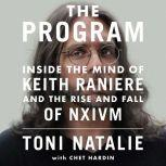 The Program Inside the Mind of Keith Raniere and the Rise and Fall of NXIVM, Toni Natalie