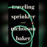 Traveling Sprinkler, Nicholson Baker