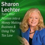 Turn Your Passion into a Money Making Business & How You Can Use The Tax Law to your Advantage It's Your Turn to Thrive Series, Sharon Lechter
