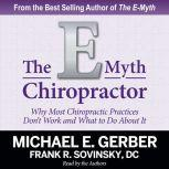 The E-Myth Chiropractor Why Most Chiropractic Practices Don't Work and What to Do About It, Michael E. Gerber