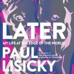 Later My Life at the Edge of the World, Paul Lisicky