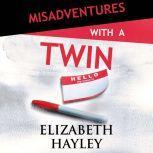 Misadventures with a Twin, Elizabeth Hayley
