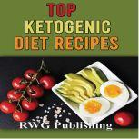 Top Ketogenic Diet Recipes, RWG Publishing