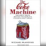 The Coke Machine The Dirty Truth Behind the World's Favorite Soft Drink, Michael Blanding